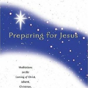Preparing for Jesus: Meditations on the Coming of Christ, Advent, Christmas and the Kingdom-0