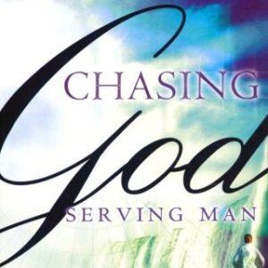 CHASING GOD SERVING MAN-0