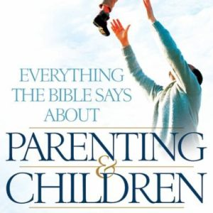 EVERYTHING THE BIBLE SAYS ABOUT PARENTING AND CHILDREN-0